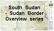 Sudan - South Sudan Boundary Maps
