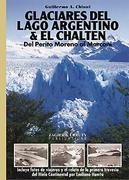 Glaciares del Lago Argentino & El Chalten Guidebook